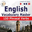 150 Phrasal Verbs: English Vocabulary Master for Intermediate - Advanced Learners (Listen & Learn to Speak) Hörbuch von Dorota Guzik, Joanna Bruska Gesprochen von:  Maybe Theatre Company