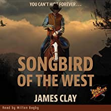 Songbird of the West Audiobook by James Clay Narrated by Milton Bagby