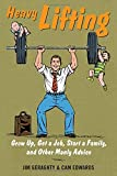 Heavy Lifting: Grow Up, Get a Job, Raise a Family, and Other Manly Advice