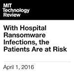 With Hospital Ransomware Infections, the Patients Are at Risk | Tom Simonite