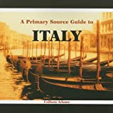 A Primary Source Guide to Italy (Countries of the World)