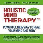 Holistic Mind Therapy: Powerful New Way to Heal Your Mind and Body | Adina Novak,Paul Dmitriev