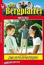 DER BERGPFARRER AKTUELL 400 - HEIMATROMAN: ANGST UM DEN KLEINEN SEBASTIAN (GERMAN EDITION)