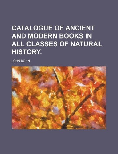 catalogue of ancient and modern  books  in all classes of natural history.