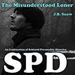 The Misunderstood Loner: An Explanation of Schizoid Personality Disorder: Transcend Mediocrity, Book 16 | J.B. Snow