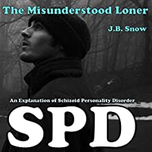 The Misunderstood Loner: An Explanation of Schizoid Personality Disorder: Transcend Mediocrity, Book 16 (       UNABRIDGED) by J.B. Snow Narrated by John Cox