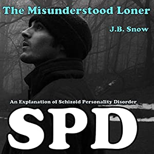 The Misunderstood Loner: An Explanation of Schizoid Personality Disorder Audiobook