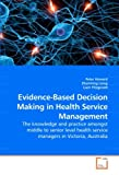 img - for Evidence-Based Decision Making in Health Service Management: The knowledge and practice amongst middle to senior level health service managers in Victoria, Australia book / textbook / text book