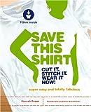 Save This Shirt: Cut It. Stitch It. Wear It Now!