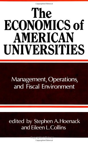 The Economics of American Universities: Management, Operations, and Fiscal Environment (Suny Series in Frontiers in Educ