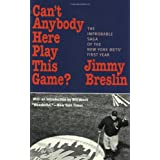 Can't Anybody Here Play This Game?: The Improbable Saga of the New York Met's First Year ~ Jimmy Breslin