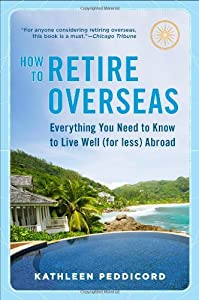 How to Retire Overseas: Everything You Need to Know to Live Well (for Less) Abroad by Plume