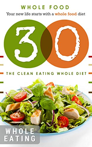It Starts with Whole Food: Whole food: It starts with whole food recipes: 30 whole food days: The whole food diet plan: It starts with 30 whole food days ... eating, it starts with whole food, whole) by Healthy Living, Clean Eating