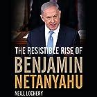 The Resistible Rise of Benjamin Netanyahu Hörbuch von Neill Lochery Gesprochen von: Chris Gardner