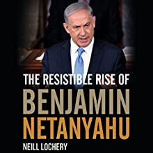 The Resistible Rise of Benjamin Netanyahu Audiobook by Neill Lochery Narrated by Chris Gardner