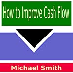 How to Improve Cash Flow | Michael Smith