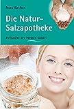 Die Natur-Salzapotheke: Heilkräfte des Weißen Goldes (Edition GesundheitsSchmiede)