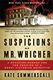 The Suspicions of Mr. Whicher: Murder and the Undoing of a Great Victorian Detective
