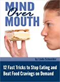 Mind Over Mouth: 12 Fast Tricks to Stop Eating and Beat Food Cravings on Demand