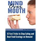 Mind Over Mouth: 12 Fast Tricks to Stop Eating and Beat Food Cravings on Demand ~ Linda Schneider