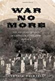 War No More: The Antiwar Impulse in American Literature, 1861-1914