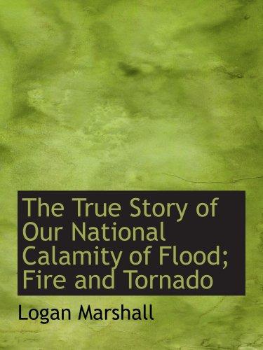 Die wahre Geschichte unserer nationalen Katastrophe Flut; Feuer und Tornado