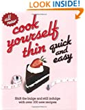 Cook Yourself Thin Quick and Easy: Shift The Bulge And Still Indulge With Over 120 New Recipes