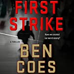 First Strike: A Thriller Audiobook by Ben Coes Narrated by Peter Hermann