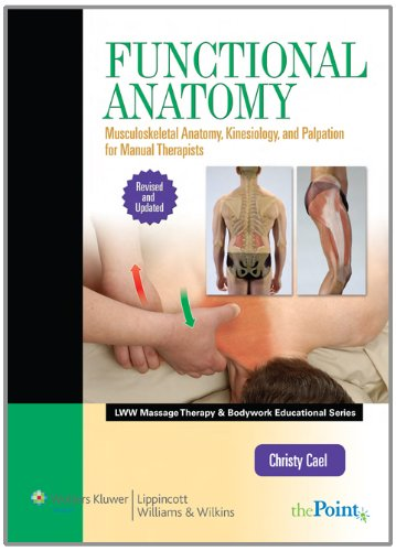 Functional Anatomy: Musculoskeletal Anatomy, Kinesiology, and Palpation for Manual Therapists, by Christy Cael