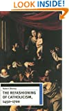 The Refashioning of Catholicism, 1450-1700: A Reassessment of the Counter Reformation