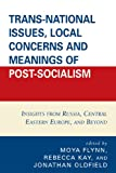 img - for Trans-National Issues, Local Concerns and Meanings of Post-Socialism: Insights from Russia, Central Eastern Europe, and Beyond book / textbook / text book
