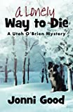 img - for A Lonely Way to Die: A Utah O'Brien Mystery (Minnesota Mysteries) (Volume 2) book / textbook / text book