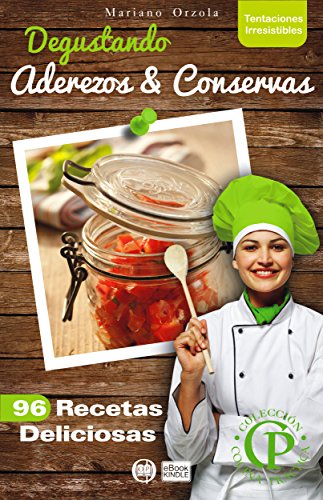 DEGUSTANDO ADEREZOS & CONSERVAS: 96 recetas deliciosas (Colección Cocina Práctica - Tentaciones Irresistibles nº 15)