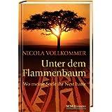 """Unter dem Flammenbaum: Wo meine Seele ihr Nest hattevon """"Nicola Vollkommer"""""""