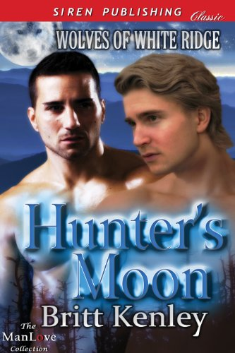 Britt Kenley - Hunter's Moon [Wolves of White Ridge] (Siren Publishing Classic ManLove)