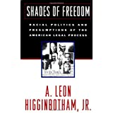 Shades of Freedom: Racial Politics and Presumptions of the American Legal Process ~ A. Leon Higginbotham