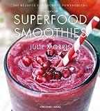 Das Buch der Superfood Smoothies - 100 Rezepte f�r leckere Powerdrinks