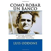 Como Robar Un Banco: Justicia Cómplice en Argentina Segunda Edición: 1