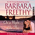 On a Night Like This: The Callaways, Book 1 (       UNABRIDGED) by Barbara Freethy Narrated by Robin Rowan