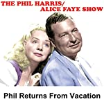 Phil Harris - Alice Faye Show: Phil Returns From Vacation | Phil Harris,Alice Faye