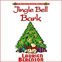 Jingle Bell Bark: A Melanie Travis Mystery Audiobook by Laurien Berenson Narrated by Jessica Almasy