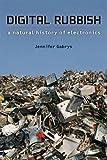 Jennifer Gabrys Digital Rubbish: A Natural History of Electronics