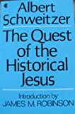 The Quest of the Historical Jesus: A Critical Study of its Progress from Reimarus to Wrede (0020892403) by Schweitzer, Albert
