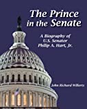 img - for The Prince of the Senate: A Biography of Senator Philip A. Hart, Jr. book / textbook / text book