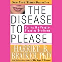 The Disease to Please: Curing the People-Pleasing Syndrome (       UNABRIDGED) by Harriet Braiker Narrated by Bernadette Dunne