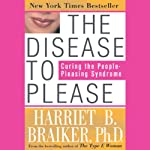 The Disease to Please: Curing the People-Pleasing Syndrome | Harriet Braiker