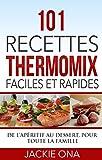 101 Recettes Thermomix Faciles et Rapides: De l'ap�ritif au dessert, pour toute la famille
