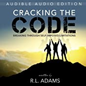 Cracking the Code: Breaking Through Your Self-Imposed Limitations | [R. L. Adams]