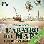 L'aratro del mare: Gli ultimi anni di Simón Bolívar   Guido Piccoli