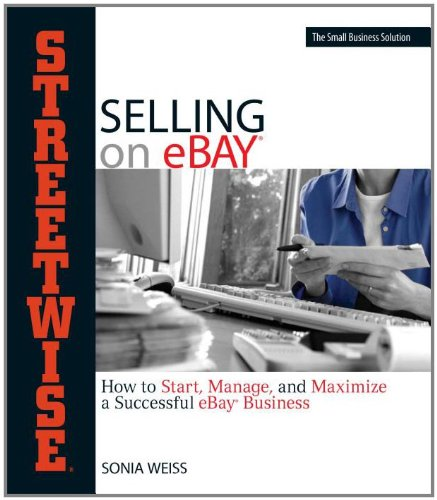Streetwise Selling On Ebay: How To Start, Manage, And Maximize A Successful Ebay Business